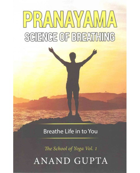 Pranayama : Science of Breathing: Breathe Life in to You (Paperback) (Anand Gupta) - image 1 of 1