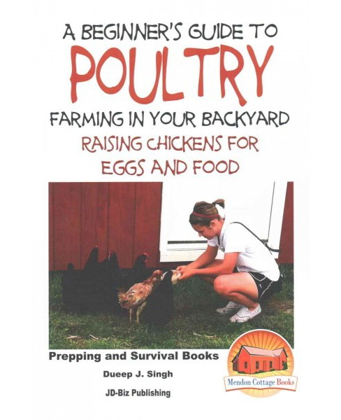Beginner's Guide to Poultry Farming in Your Backyard : Raising Chickens for Eggs and Food (Paperback) - image 1 of 1