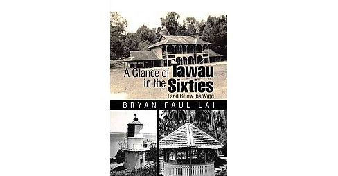 Glance of Tawau in the Sixties : Land Below the Wind (Paperback) (Bryan Paul Lai) - image 1 of 1