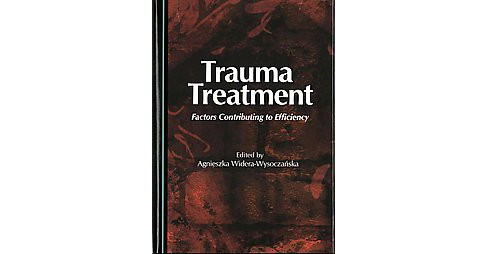 Trauma Treatment : Factors Contributing to Efficiency (Hardcover) - image 1 of 1