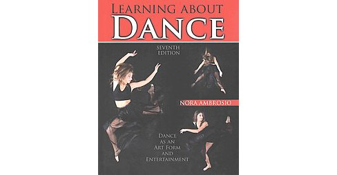 Learning About Dance : Dance As an Art Form and Entertainment (Paperback) (Nora Ambrosio) - image 1 of 1