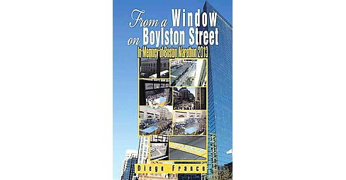 From a Window on Boylston Street : In Memory of Boston Marathon 2013 (Reprint) (Paperback) (Diego - image 1 of 1