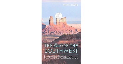 Best of the Southwest : The Grand Circle Travel Guide for a One-week or Two-week Trip of a Lifetime - image 1 of 1
