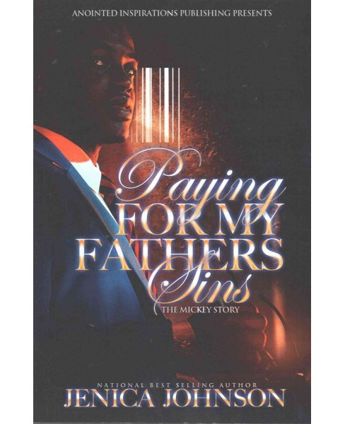 Paying for My Father's Sins : The Mickey Story (Paperback) (Jenica Johnson) - image 1 of 1