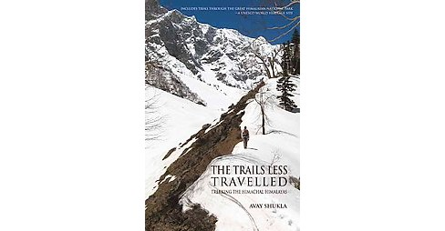 Trails Less Travelled : Trekking the Himachal Himalayas (Paperback) (Avay Shukla) - image 1 of 1