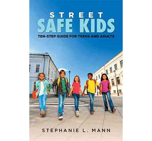 Street-safe Kids : Ten-step Guide for Teens and Adults (Paperback) (Stephanie L. Mann) - image 1 of 1