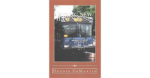 Riding New Haven Buses (Paperback) (Dennis Demartin) - image 1 of 1