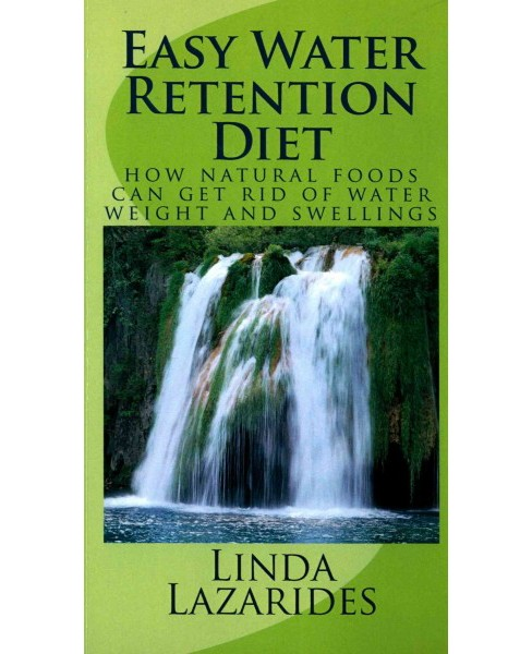 Easy Water Retention Diet : How Natural Foods Can Get Rid of Water Weight and Swellings (Paperback) - image 1 of 1