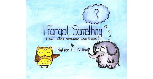 I Forgot Something (But I Can't Remember What It Was) (Hardcover) (Nelson C. Dellis) - image 1 of 1