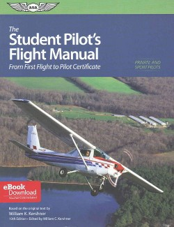 Student Pilot's Flight Manual : From First Flight to Private Certificate (Paperback) (William K.