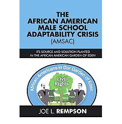 African American Male School Adaptability Crisis (Amsac) : Its Source and Solution Planted in the