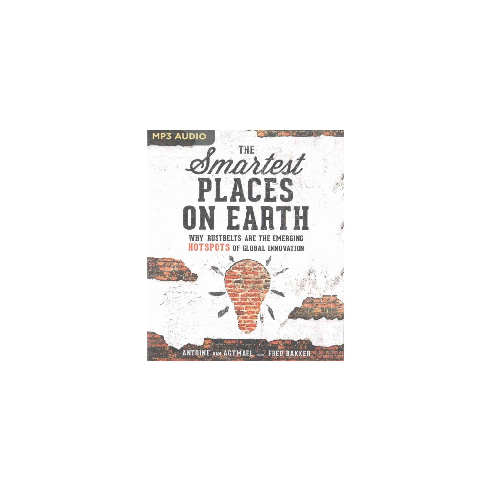 Smartest Places on Earth : Why Rustbelts Are the Emerging Hotspots of Global Innovation (Unabridged)
