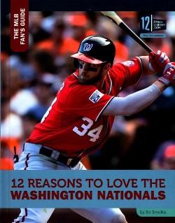 12 Reasons to Love the Washington Nationals (Library) (Bo Smolka)