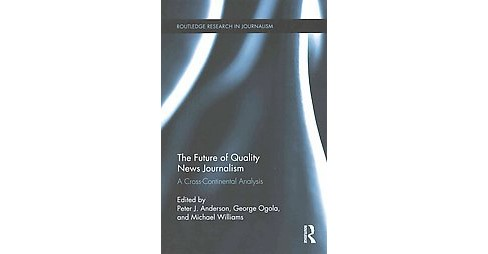 Future of Quality News Journalism : A Cross-Continental Analysis (Reprint) (Paperback) - image 1 of 1