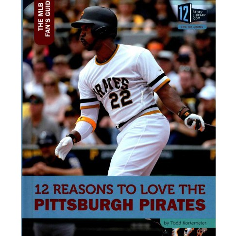 12 Reasons to Love the Pittsburgh Pirates (Library) (Todd Kortemeier) - image 1 of 1