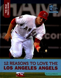 12 Reasons to Love the Los Angeles Angels (Library) (Doug Williams)