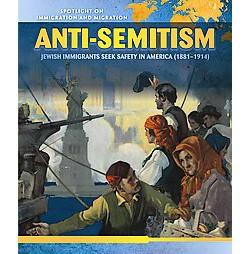 Anti-semitism : Jewish Immigrants Seek Safety in America (1881-1914) (Library) (Dava Pressberg)
