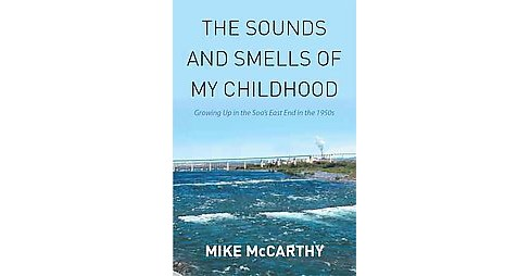 Sounds and Smells of My Childhood : Growing Up in the Soo's East End in the 1950s (Reprint) - image 1 of 1