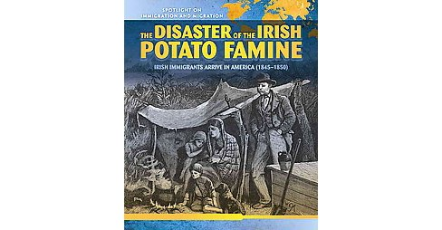 Disaster of the Irish Potato Famine : Irish Immigrants Arrive in America (1845-1850) (Vol 7) (Library) - image 1 of 1
