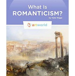 What Is Romanticism? (Library) (Kate Riggs)