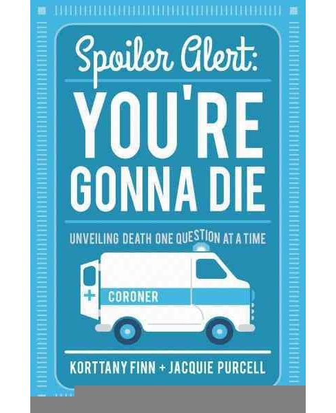 Spoiler Alert : You're Gonna Die (Paperback) (Korttany Finn & Jacquie Purcell) - image 1 of 1