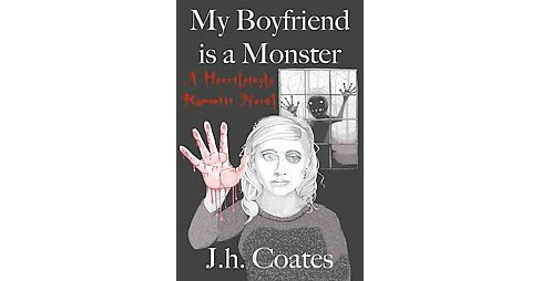 My Boyfriend Is a Monster (Paperback) (J. H. Coates) - image 1 of 1