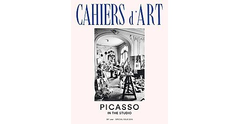 Cahiers d'Art 2015 : Picasso in the Studio (Paperback) - image 1 of 1