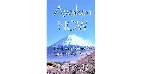 Awaken Now : The Living Method of Spiritual Awakening (Paperback) (Fred Davis) - image 1 of 1