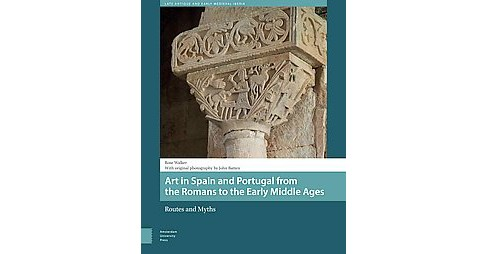 Art in Spain and Portugal from the Romans to the Early Middle Ages : Routes and Myths (Hardcover) (Rose - image 1 of 1
