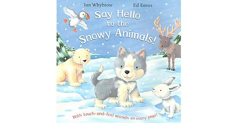 Say Hello to the Snowy Animals! (Paperback) (Ian Whybrow) - image 1 of 1
