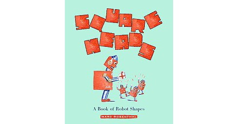Square Heads : A Book of Robot Shapes (Hardcover) (Marc Rosenthal) - image 1 of 1