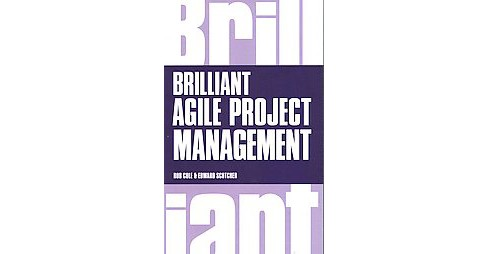 Brilliant Agile Project Management : A Practical Guide to Using Agile, Scrum and Kanban (Paperback) (Rob - image 1 of 1
