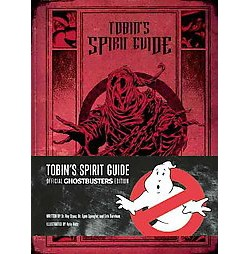 Tobin's Spirit Guide : Official Ghostbusters Edition (Hardcover) (Ray Stantz)