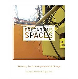 Precarious Spaces : The Arts, Social and Organizational Change (Hardcover)
