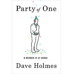 Party of One : A Memoir in 21 Songs (Hardcover) (Dave Holmes)