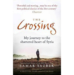 Crossing : My Journey to the Shattered Heart of Syria (Reprint) (Paperback) (Samar Yazbek)