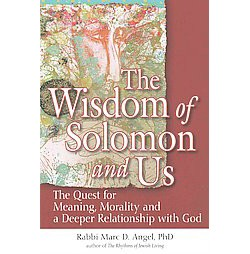 Wisdom of Solomon and Us : The Quest for Meaning, Morality and a Deeper Relationship with God