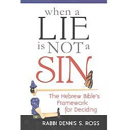 When a Lie Is Not a Sin : The Hebrew Bible's Framework for Deciding (Paperback) (Dennis S. Ross)