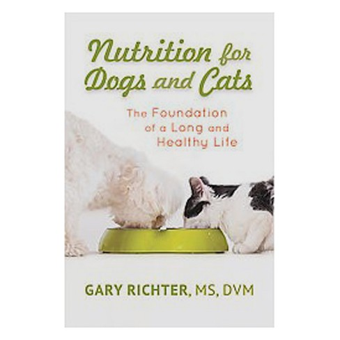 Nutrition for Dogs & Cats : The Foundation of a Long and Happy Life (Paperback) (Gary Richter) - image 1 of 1
