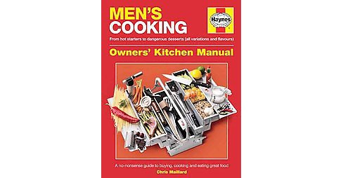 Haynes Men's Cooking Owners' Kitchen Manual : From Hot Starters to Dangerous Desserts All Variations and - image 1 of 1