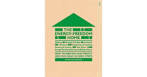 Energy-Freedom Home : How to Wipe Out Electricity and Gas Bills in Nine Steps (Paperback) - image 1 of 1