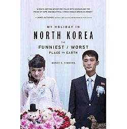 My Holiday in North Korea : The Funniest/Worst Place on Earth (Paperback) (Wendy E. Simmons)
