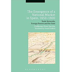 Emergence of a National Market in Spain 1650-1800 : Trade Networks, Foreign Powers and the State