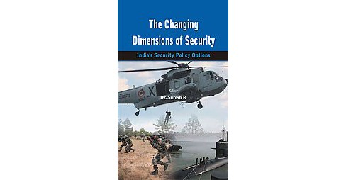 Changing Dimensions of Security : India's Security Policy Options (Hardcover) (Suresh (EDT) R.) - image 1 of 1