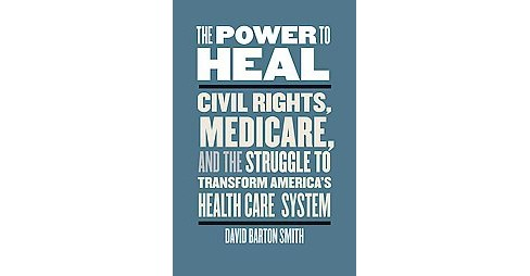 Power to Heal : Civil Rights, Medicare, and the Struggle to Transform America's Health Care System - image 1 of 1