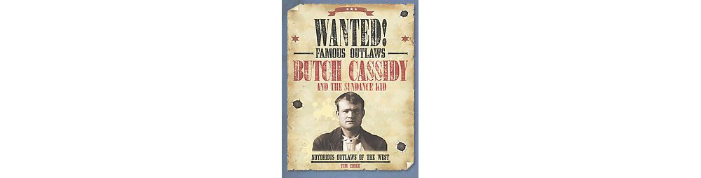 Butch Cassidy and the Sundance Kid : Notorious Outlaws of the West (Paperback) (Tim Cooke)