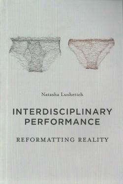 Interdisciplinary Performance : Reformatting Reality (Paperback) (Natasha Lushetich)