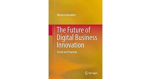 Future of Digital Business Innovation : Trends and Practices (Hardcover) (Vincenzo Morabito) - image 1 of 1