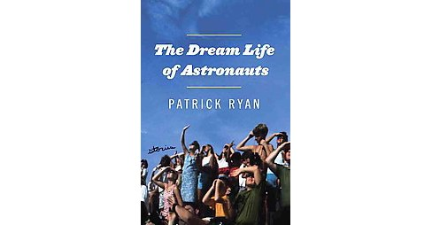 Dream Life of Astronauts : Stories (Hardcover) (Patrick Ryan) - image 1 of 1