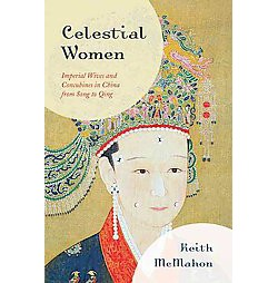 Celestial Women : Imperial Wives and Concubines in China from Song to Qing (Hardcover) (Keith McMahon)